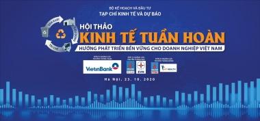 """Sắp diễn ra Hội thảo """"Kinh tế tuần hoàn: Hướng phát triển bền vững cho doanh nghiệp Việt Nam"""""""